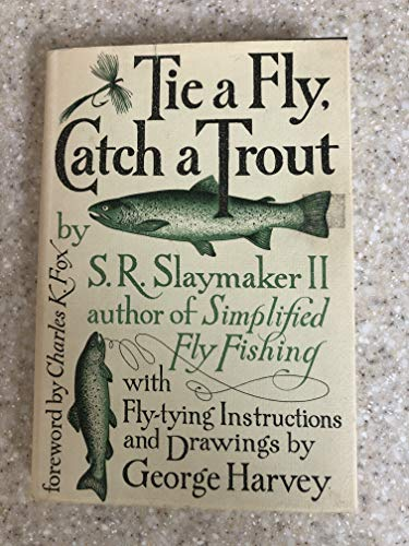 Tie a Fly, Catch a Trout By S.R. Slaymaker