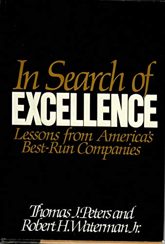 In Search of Excellence: Lessons from America's Best-run Companies by Thomas J. Peters
