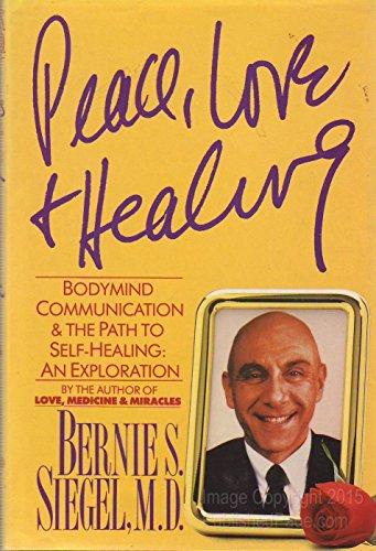 Peace, Love and Healing By Dr Bernie S Siegel, M D