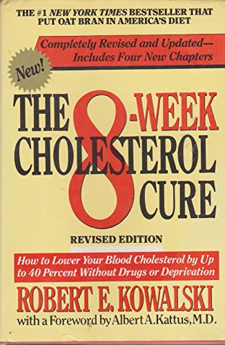 The 8-Week Cholesterol Cure: How to Lower Your Blood Cholesterol by Up Tp 40 Percent Without Drugs or Deprivation By Robert E Kowalski