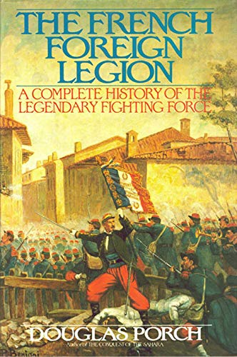 The French Foreign Legion By Douglas Porch (Naval Postgraduate School, Monterey, California)