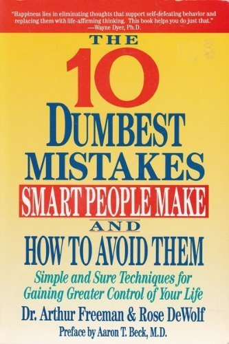 The 10 Dumbest Mistakes Smart People Make and How to Avoid Them By Arthur M Freeman