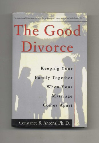 The Good Divorce By Constance R Ahrons, PH.D.