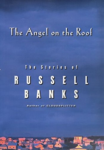 The Angel on the Roof By Russell Banks