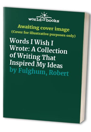 Words I Wish I Wrote By Robert Fulghum