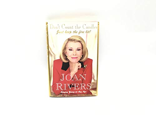 Don't Count the Candles: Just Keep the Fire Lit By Joan Rivers