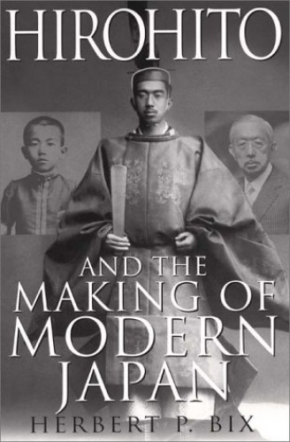 Hirohito and the Making of Modern Japan By Herbert P Bix