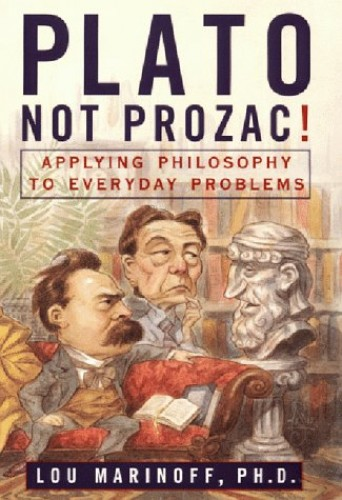Plato Not Prozac By Lou Marinoff, Ph.D.