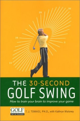 The 30-second Golf Swing By T.J. Tomasi