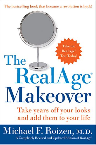 The Realage Makeover: Take Years Off Your Looks and Add Them to Your Life By Michael F Roizen M