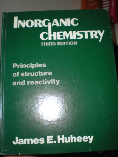 Inorganic Chemistry: Principles of Structure and Reactivity By James E. Huheey
