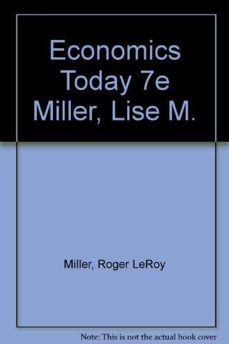 Economics Today 7e Miller, Lise M. by Roger LeRoy Miller (Institute for University Studies Arlington Texas)