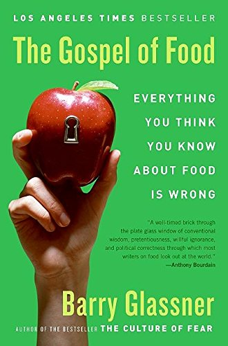 The Gospel of Food By Dr Barry Glassner (University of Southern California)