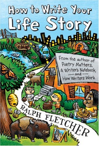 How to Write Your Life Story By Ralph Fletcher