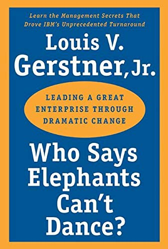 Who Says Elephants Can't Dance? By Louis V. Gerstner, Jr.