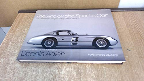 The Art of the Sports Car The Greatest Designs of the 20th Century By Dennis. Adler