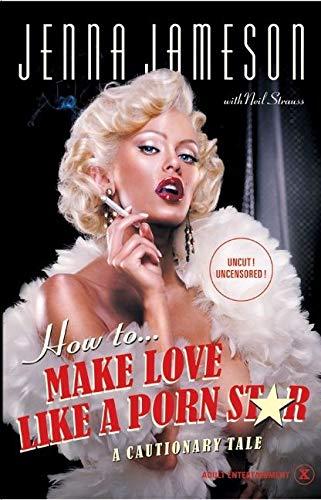 How To Make Love Like A Porn Star By Jenna Jameson