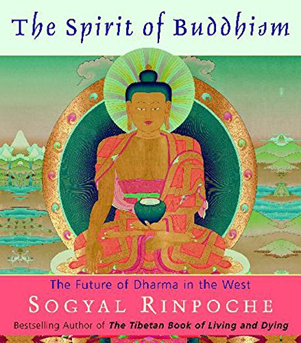 The Spirit of Buddhism By Sogyal Rinpoche