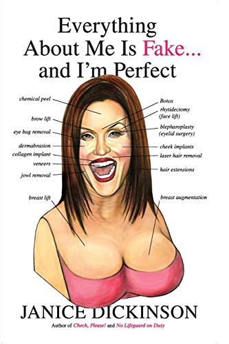 Everything About Me Is Fake . . . And I'm Perfect By Janice Dickinson