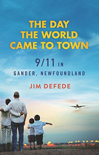 Day the World Came to Town, The By Jim Defede