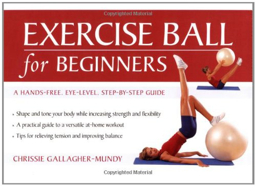 Exercise Ball for Beginners By Chrissie Gallagher-Mundy