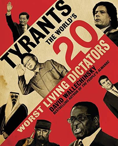 Tyrants: The World's 20 Worst Living Dictators By David Wallechinsky