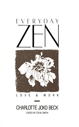 Everyday Zen By Joko Beck (Teacher, Zen Centre, San Diego)