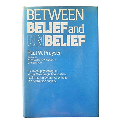 Between Belief and Unbelief By Paul W. Pruyser