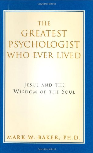 The Greatest Psychologist Who Ever Lived By Mark W. Baker