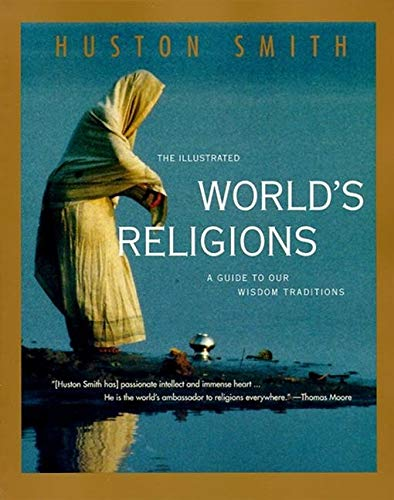 Illustrated World Religions By Huston Smith