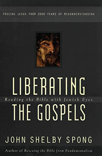 Liberating the Gospels By John Shelby Spong
