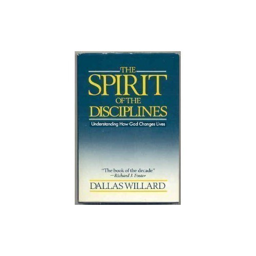 The Spirit of the Disciplines: Understanding How God Changes Lives by Dallas Willard