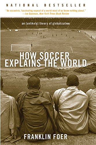 How Soccer Explains the World By Franklin Foer