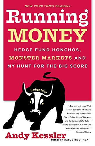 Running Money, Hedge Fund Honchos, Monster Markets And My Hunt For The Big Score By Andy Kessler