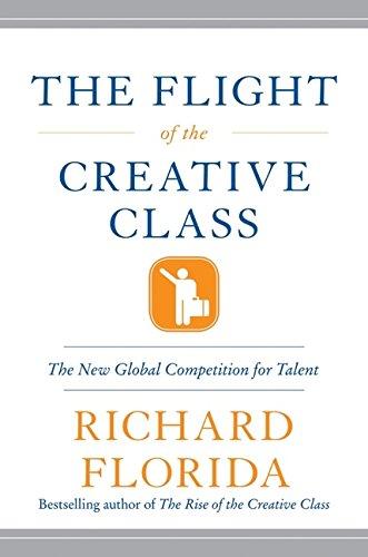 Flight of the Creative Class By Richard Florida