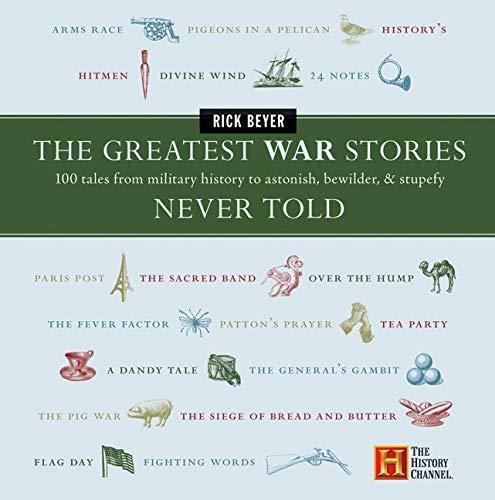 The Greatest War Stories Never Told von Rick Beyer