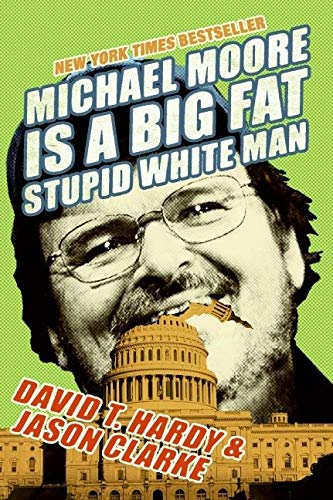 Michael Moore Is A Big Fat Stupid White Man By Jason Clarke