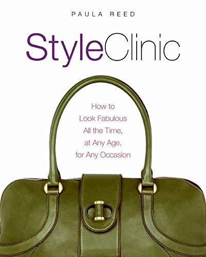 Style Clinic: How to Look Fabulous All the Time, at Any Age, for Any Occasion by Paula Reed