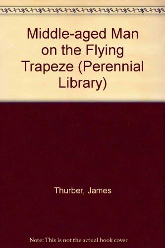 Middle-aged Man on the Flying Trapeze By James Thurber