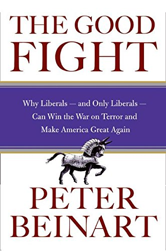 The Good Fight By Peter Beinart