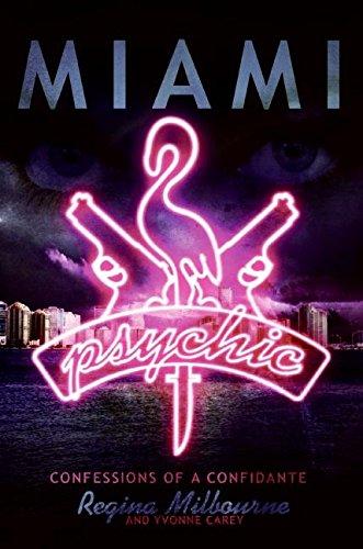 Miami Psychic: Confessions of a Confidante By Regina Milbourne