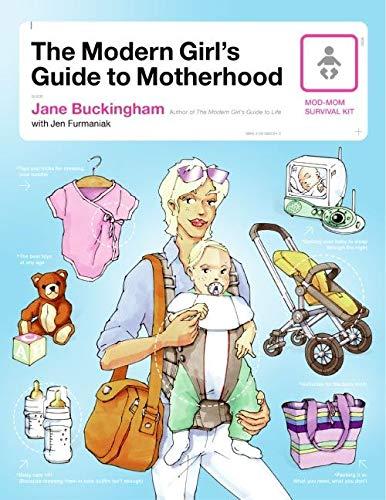 The Modern Girl's Guide To Motherhood By Jane Buckingham