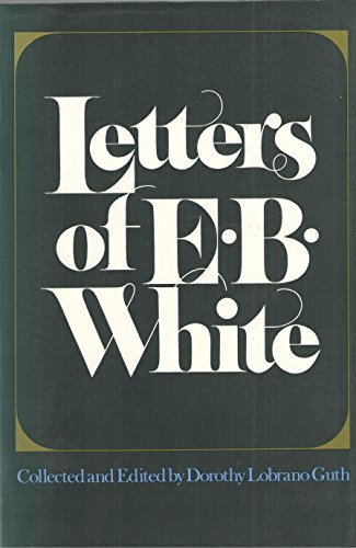 The Letters of E. B. White By Dorothy Lobrano Guth