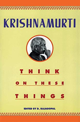 Think on These Things By J. Krishnamurti