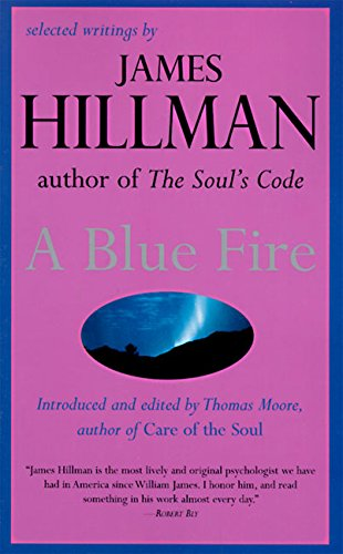 A Blue Fire: Selected Writings by James Hillman By Introduction by Thomas Moore