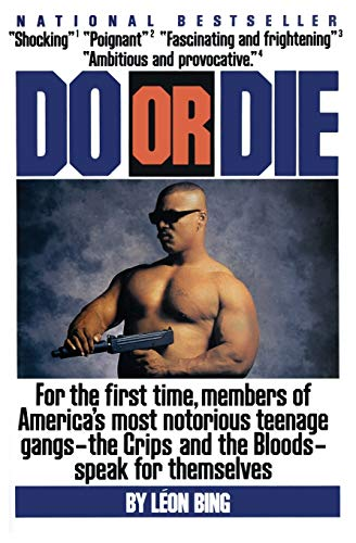 Do or Die: For the First Time, Members of America's Most Notorious Gangs - the Crips and the Bloods - Speak for Themselves By Leon Bing
