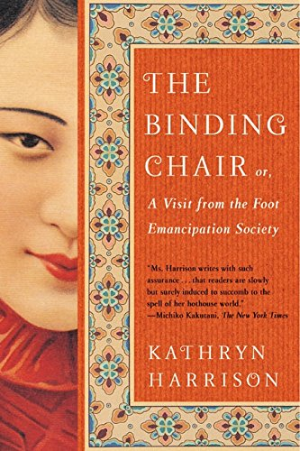 The Binding Chair, Or, A Visit from the Foot Emancipation Society By Kathryn Harrison
