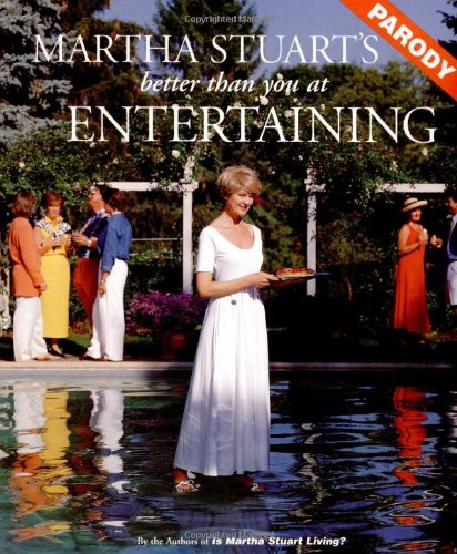 Martha Stuart's Better Than You at Entertaining By Tom Connor