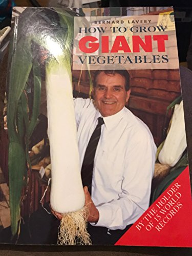 How to Grow Giant Vegetables By Bernard Lavery