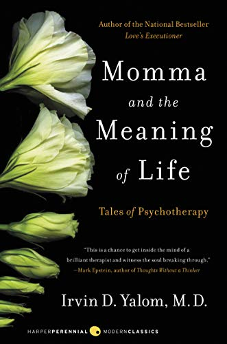 Momma and the Meaning of Life By Irvin D Yalom, M.D. (Stanford University)